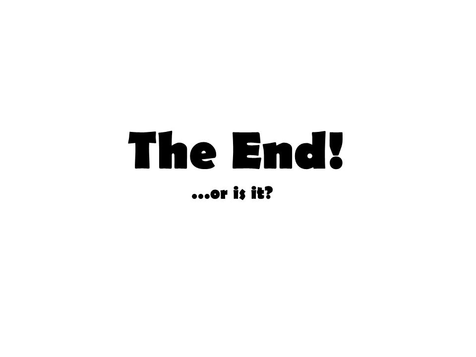 The End! …or is it