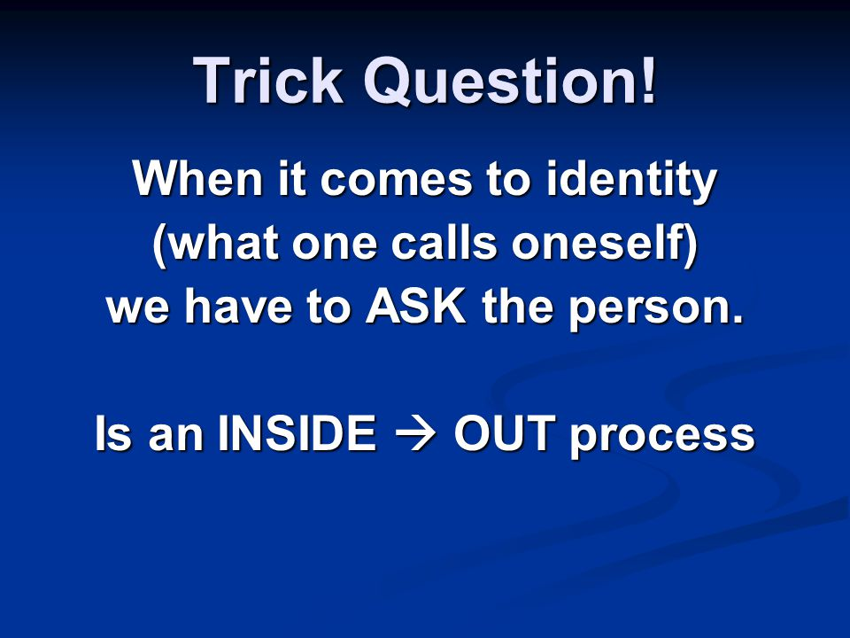 Trick Question. When it comes to identity (what one calls oneself) we have to ASK the person.