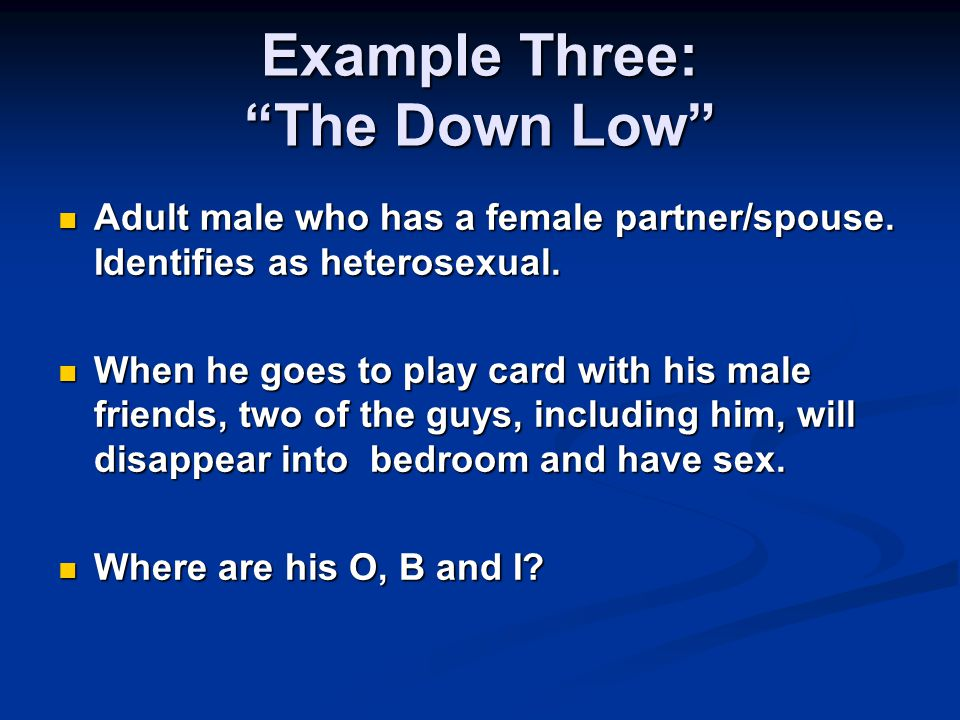 Example Three: The Down Low Adult male who has a female partner/spouse.