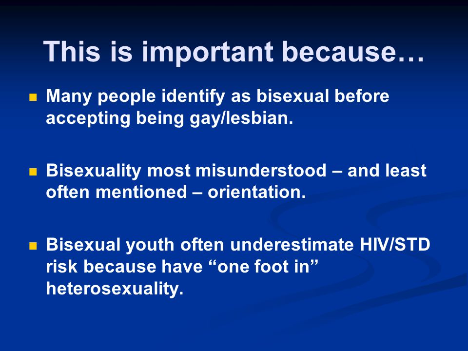 This is important because… Many people identify as bisexual before accepting being gay/lesbian.