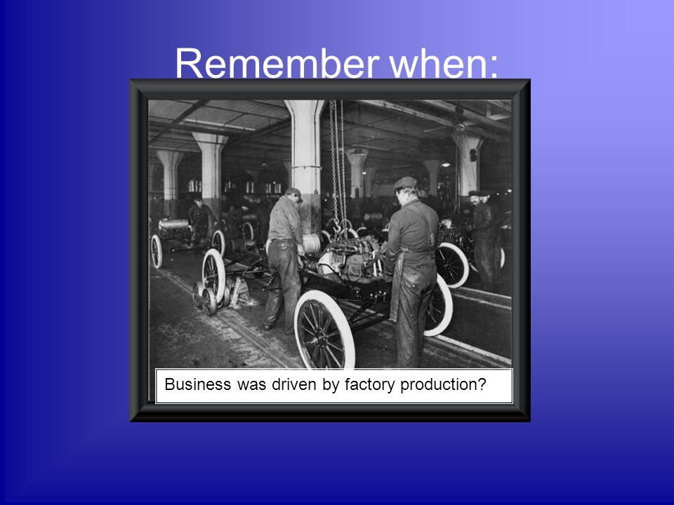 Remember when: Business was driven by factory production?