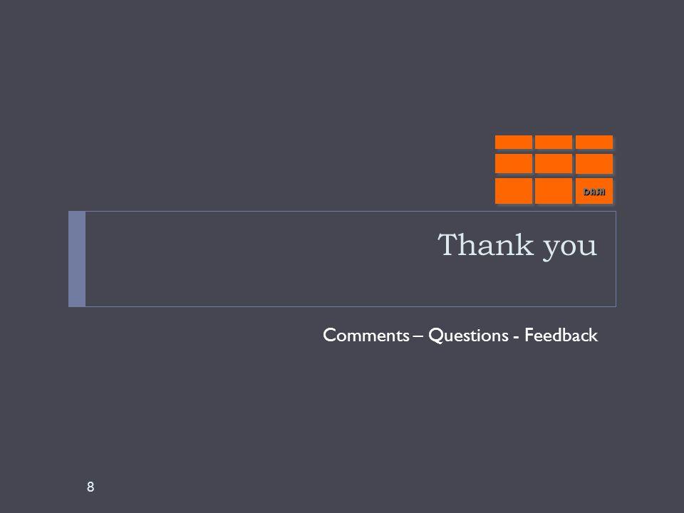 Thank you Comments – Questions - Feedback 8 DASHDASH