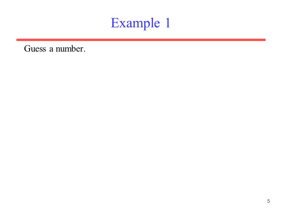 5 Example 1 Guess a number.