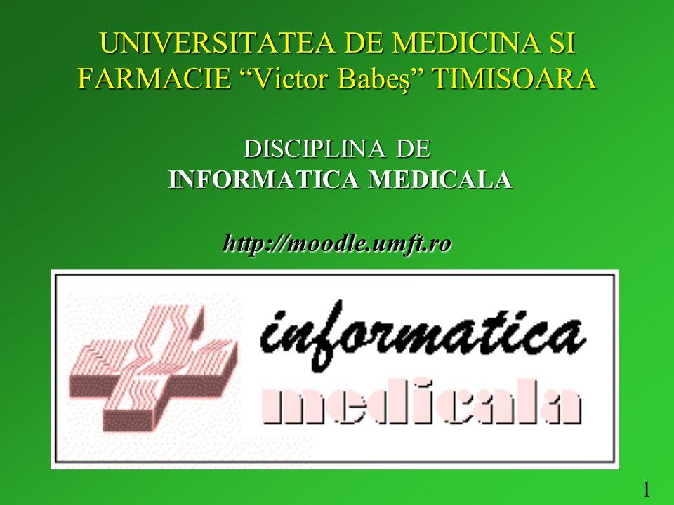 1 UNIVERSITATEA DE MEDICINA SI FARMACIE Victor Babeş TIMISOARA DISCIPLINA DE INFORMATICA MEDICALA http://moodle.umft.ro