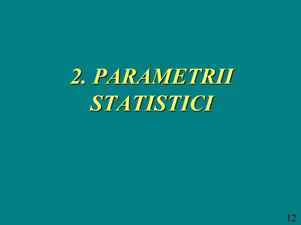 12 2. PARAMETRII STATISTICI