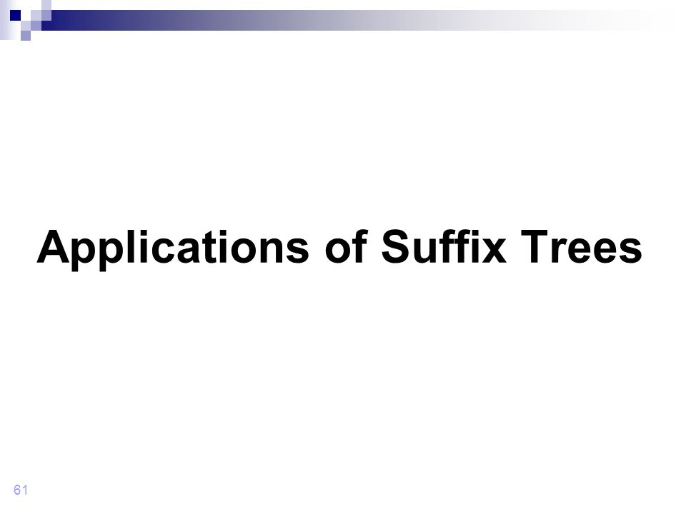 61 Applications of Suffix Trees
