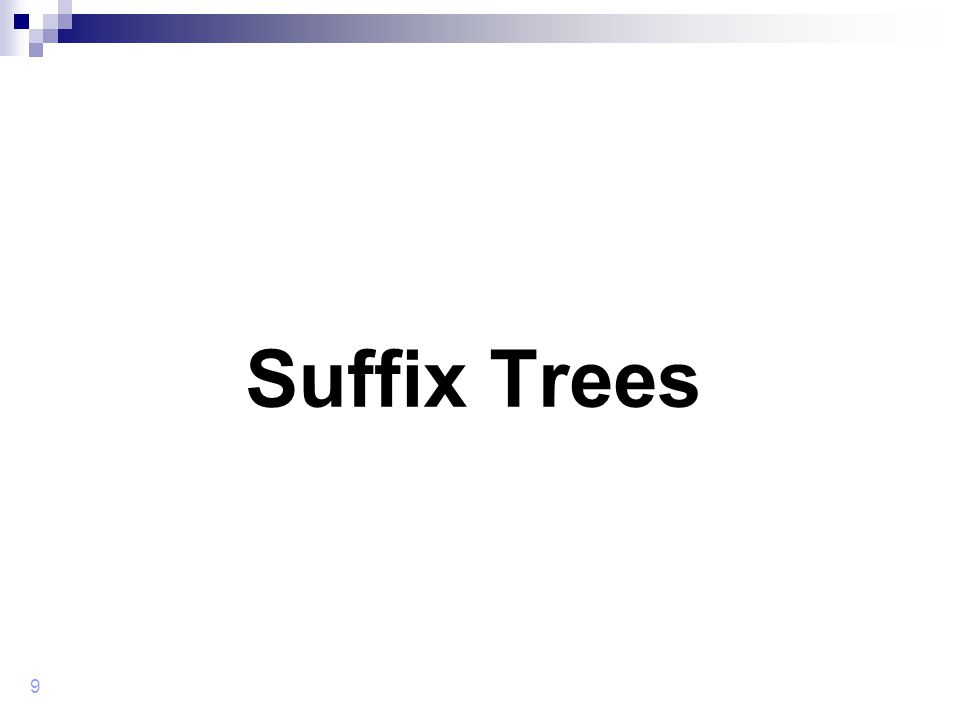 9 Suffix Trees