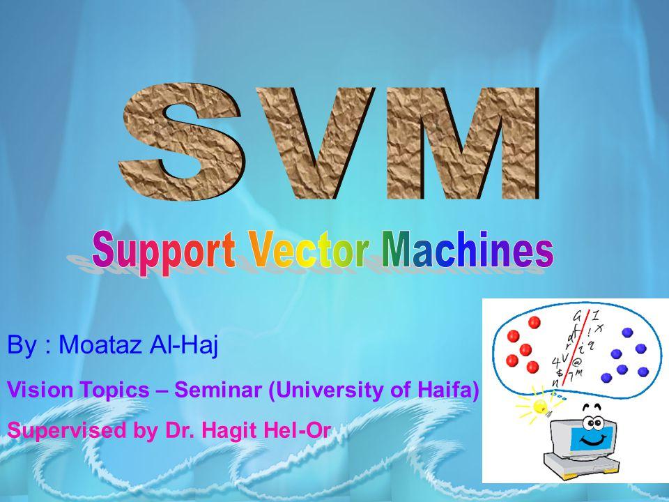 By : Moataz Al-Haj Vision Topics – Seminar (University of Haifa) Supervised by Dr. Hagit Hel-Or