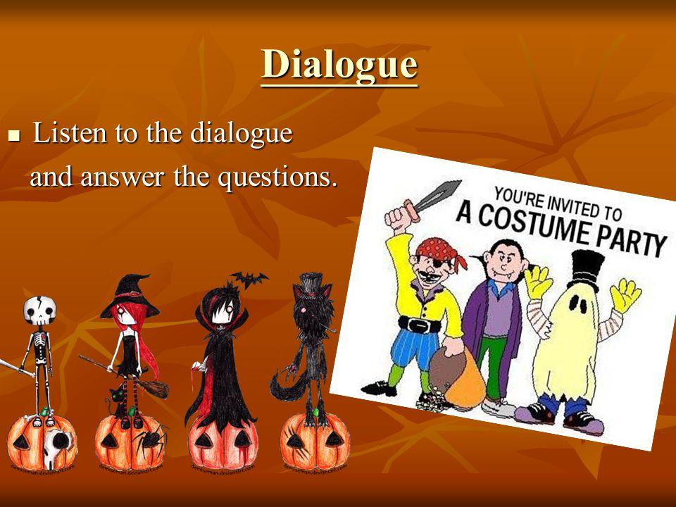 Dialogue Listen to the dialogue Listen to the dialogue and answer the questions. and answer the questions.