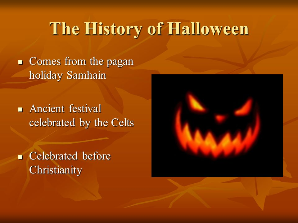 Halloween. The History of Halloween Comes from the pagan holiday ...
