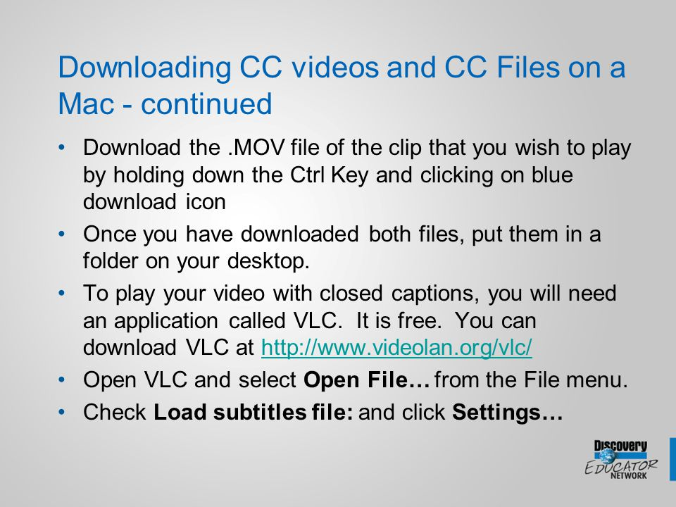 Downloading CC videos and CC Files on a Mac - continued Download the.MOV file of the clip that you wish to play by holding down the Ctrl Key and click
