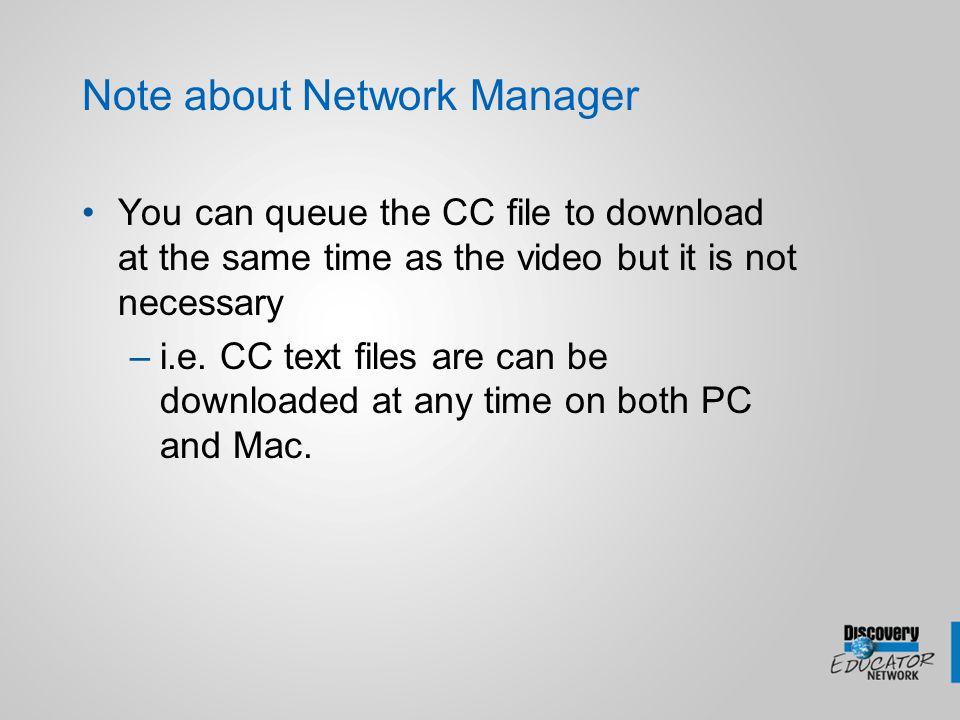 Note about Network Manager You can queue the CC file to download at the same time as the video but it is not necessary –i.e. CC text files are can be