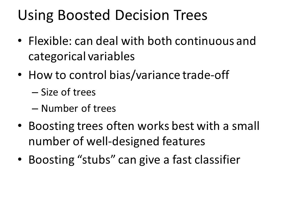 Using Boosted Decision Trees Flexible: can deal with both continuous and categorical variables How to control bias/variance trade-off – Size of trees