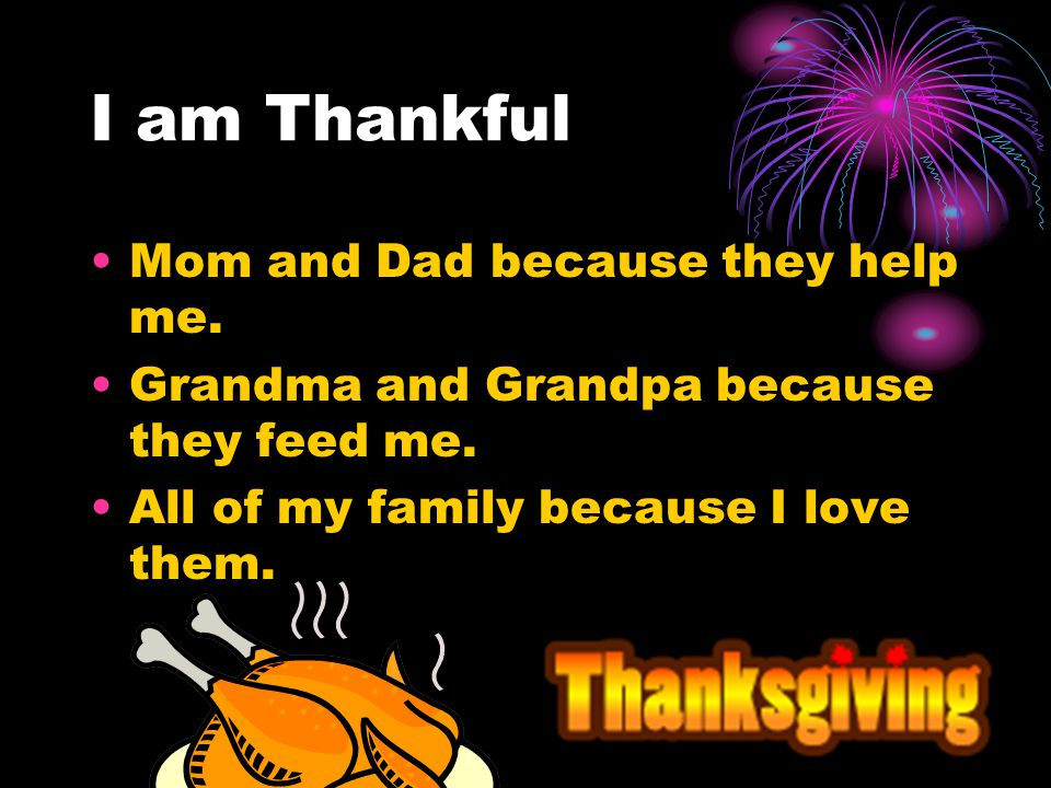 I am thankful I am thankful for having my parents to getting me andAlex and Elisabeth to go trick or treating and be having candy today and going to c