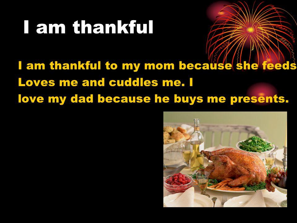 I am Thankful I am Thankful For Sebastian because he makes me happy For Sebastian because he makes me happy For mommy and daddy because they love me F