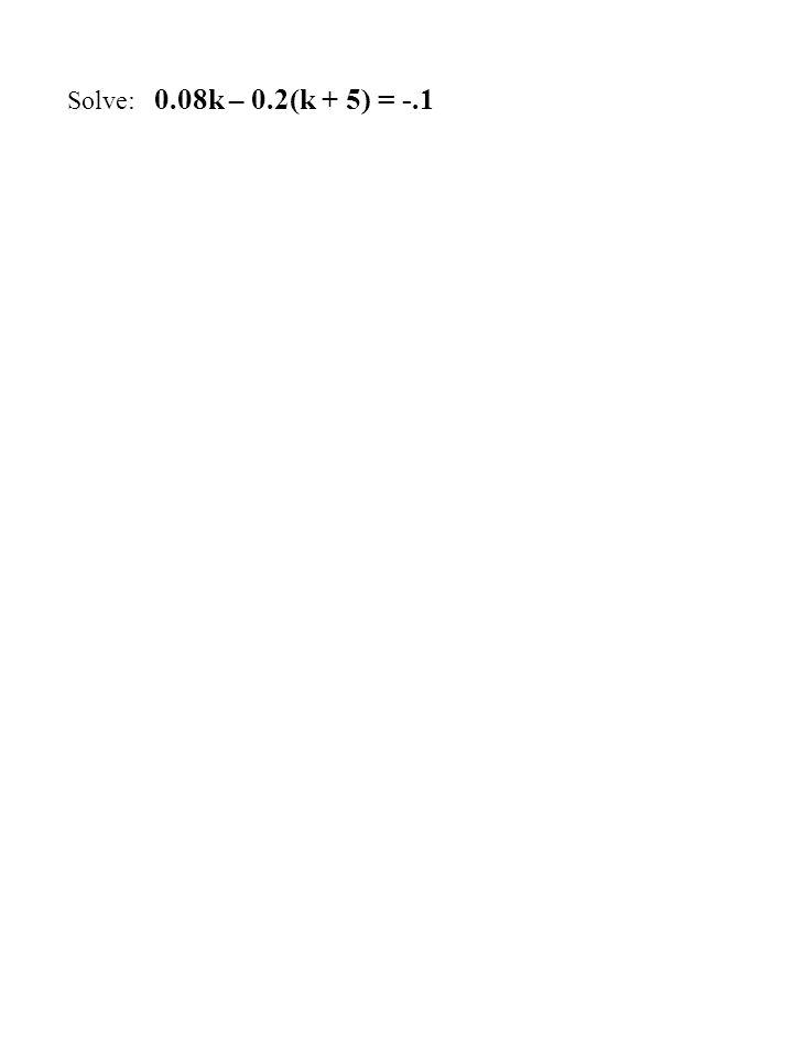 Solve: 0.08k – 0.2(k + 5) = -.1