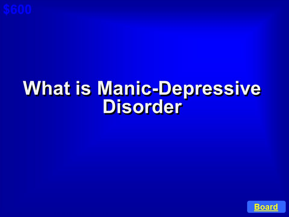 ©Anneliese Garrison, RN BSN CLNC Web Site: www.caring4you.net Bipolar Disorder is also know as this. $600 Cat 6: $300 A