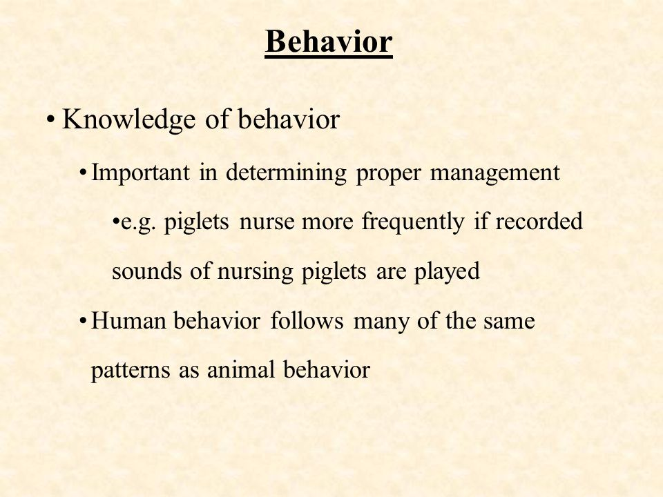 Behavior Knowledge of behavior Important in determining proper management e.g.