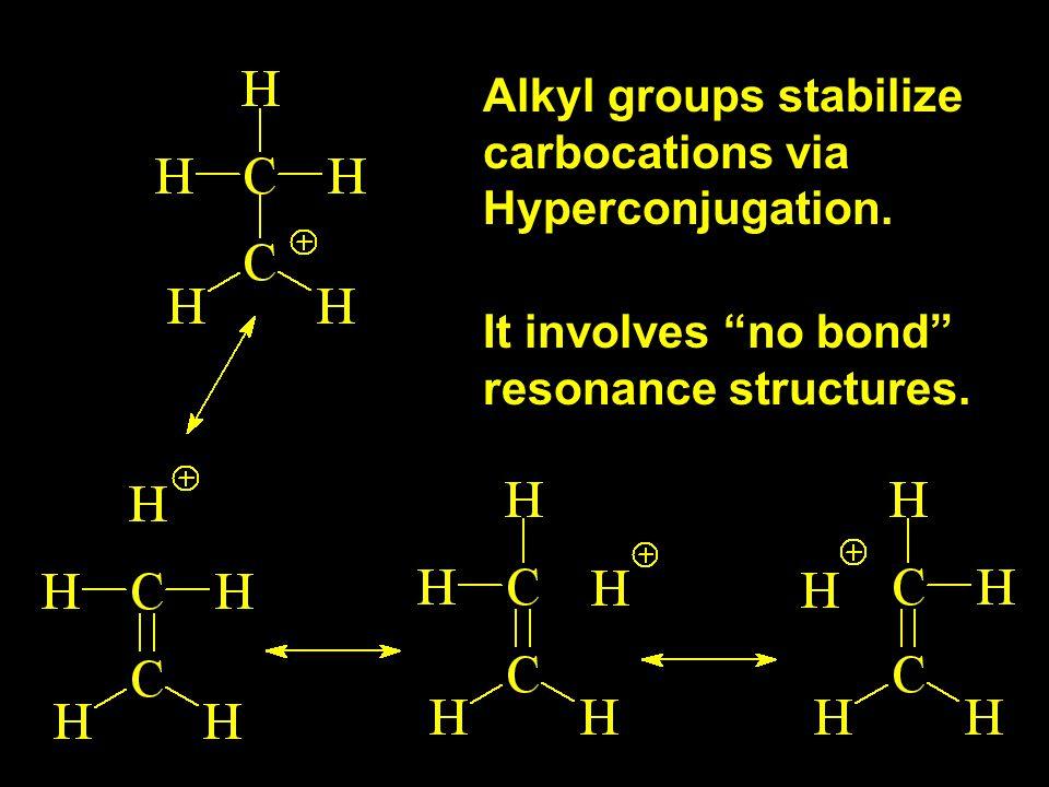 "Alkyl groups stabilize carbocations via Hyperconjugation. It involves ""no bond"" resonance structures."