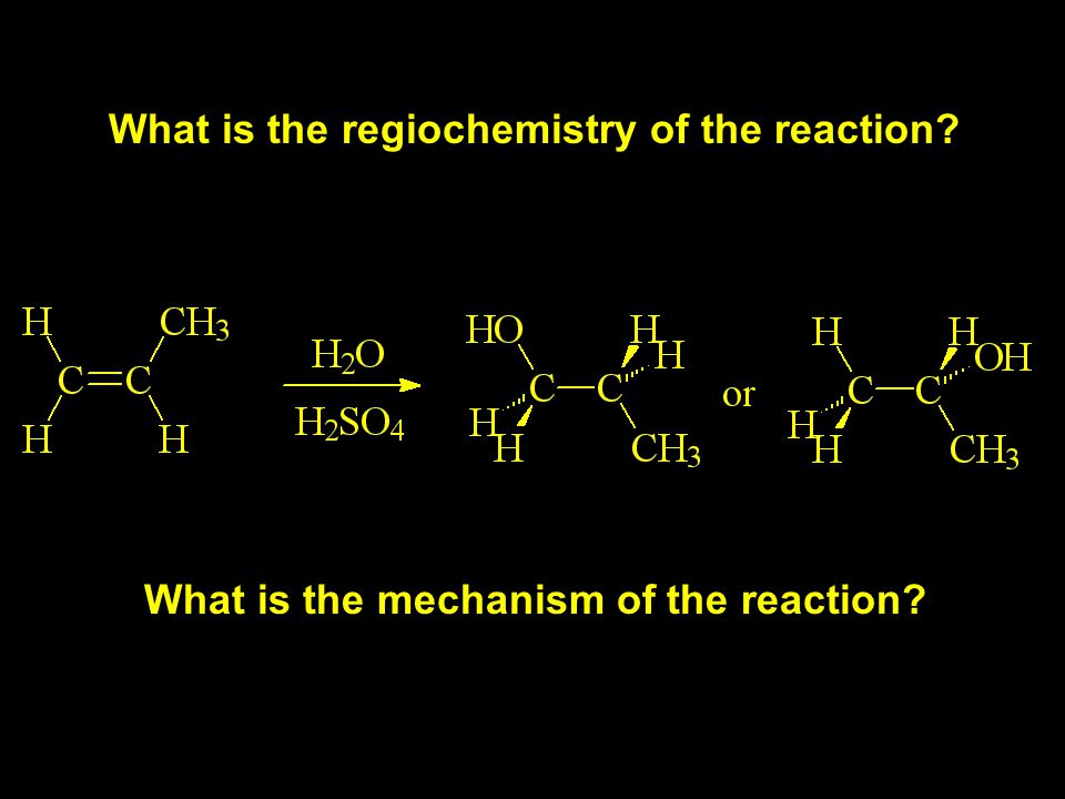 What is the regiochemistry of the reaction What is the mechanism of the reaction