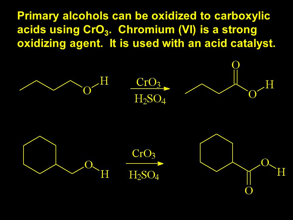 Primary alcohols can be oxidized to carboxylic acids using CrO 3.