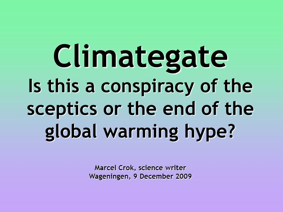 Climategate Is this a conspiracy of the sceptics or the end of the global warming hype.