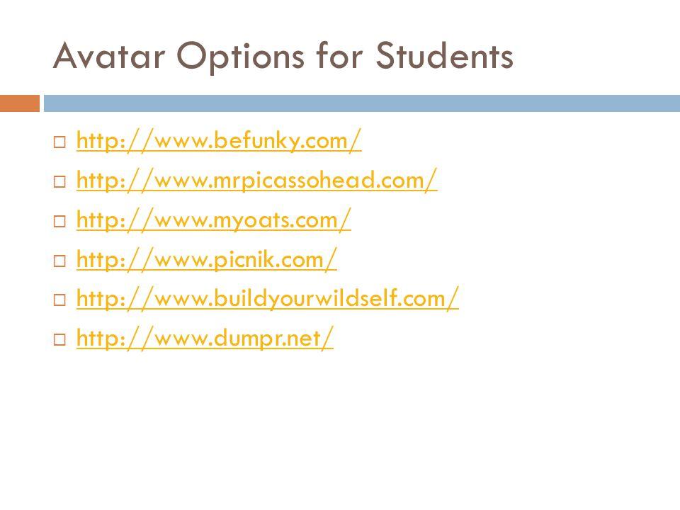 Avatar Options for Students  http://www.befunky.com/ http://www.befunky.com/  http://www.mrpicassohead.com/ http://www.mrpicassohead.com/  http://www.myoats.com/ http://www.myoats.com/  http://www.picnik.com/ http://www.picnik.com/  http://www.buildyourwildself.com/ http://www.buildyourwildself.com/  http://www.dumpr.net/ http://www.dumpr.net/