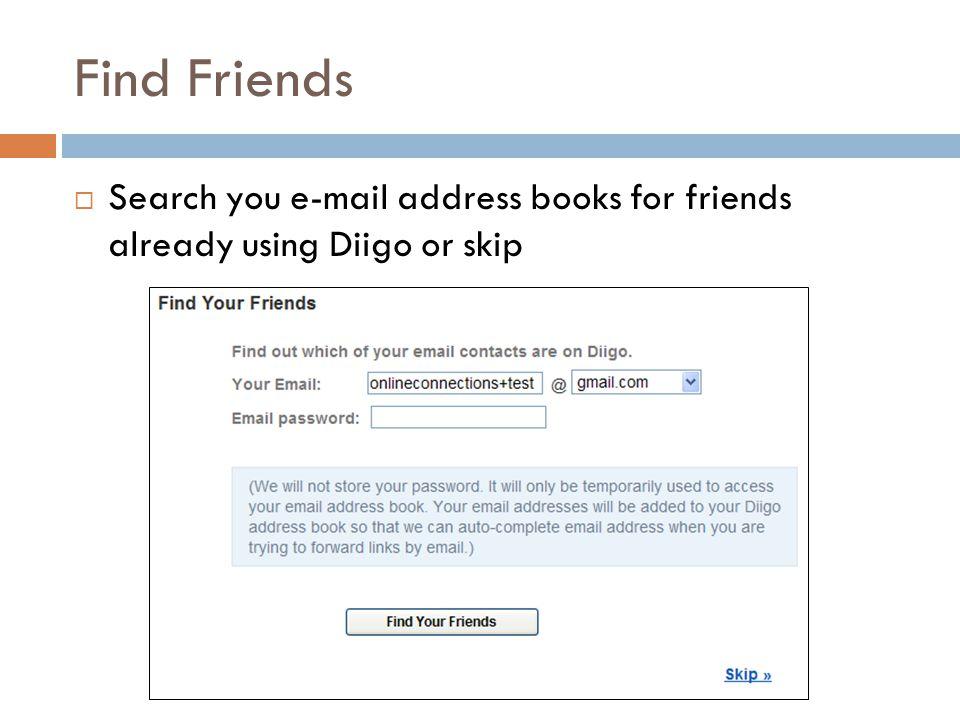 Find Friends  Search you e-mail address books for friends already using Diigo or skip