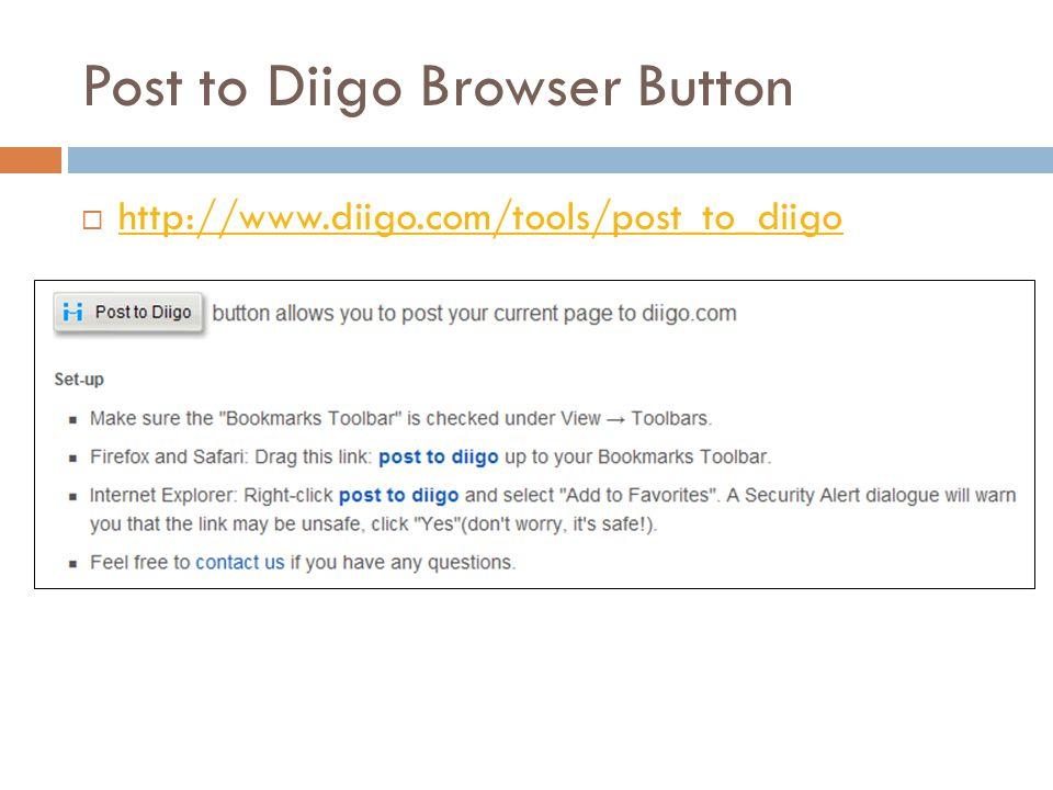Post to Diigo Browser Button  http://www.diigo.com/tools/post_to_diigo http://www.diigo.com/tools/post_to_diigo