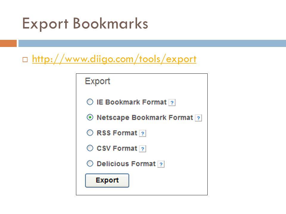 Export Bookmarks  http://www.diigo.com/tools/export http://www.diigo.com/tools/export