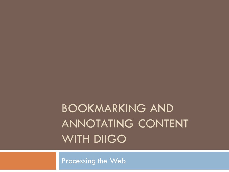 BOOKMARKING AND ANNOTATING CONTENT WITH DIIGO Processing the Web