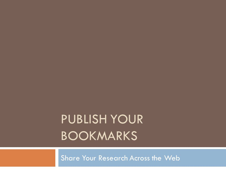 PUBLISH YOUR BOOKMARKS Share Your Research Across the Web