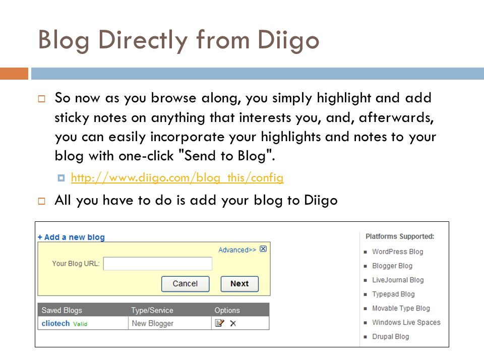 Blog Directly from Diigo  So now as you browse along, you simply highlight and add sticky notes on anything that interests you, and, afterwards, you can easily incorporate your highlights and notes to your blog with one-click Send to Blog .