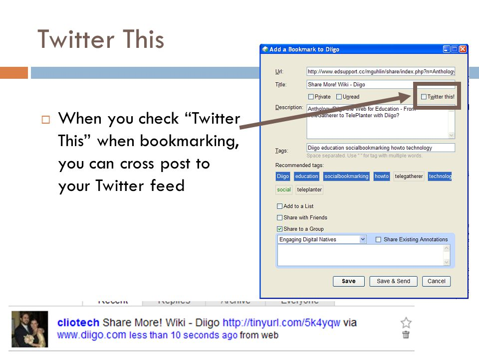 Twitter This  When you check Twitter This when bookmarking, you can cross post to your Twitter feed