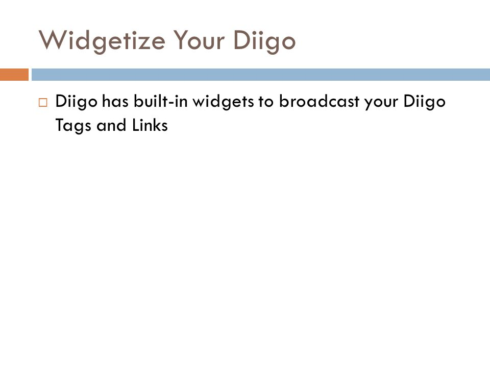 Widgetize Your Diigo  Diigo has built-in widgets to broadcast your Diigo Tags and Links