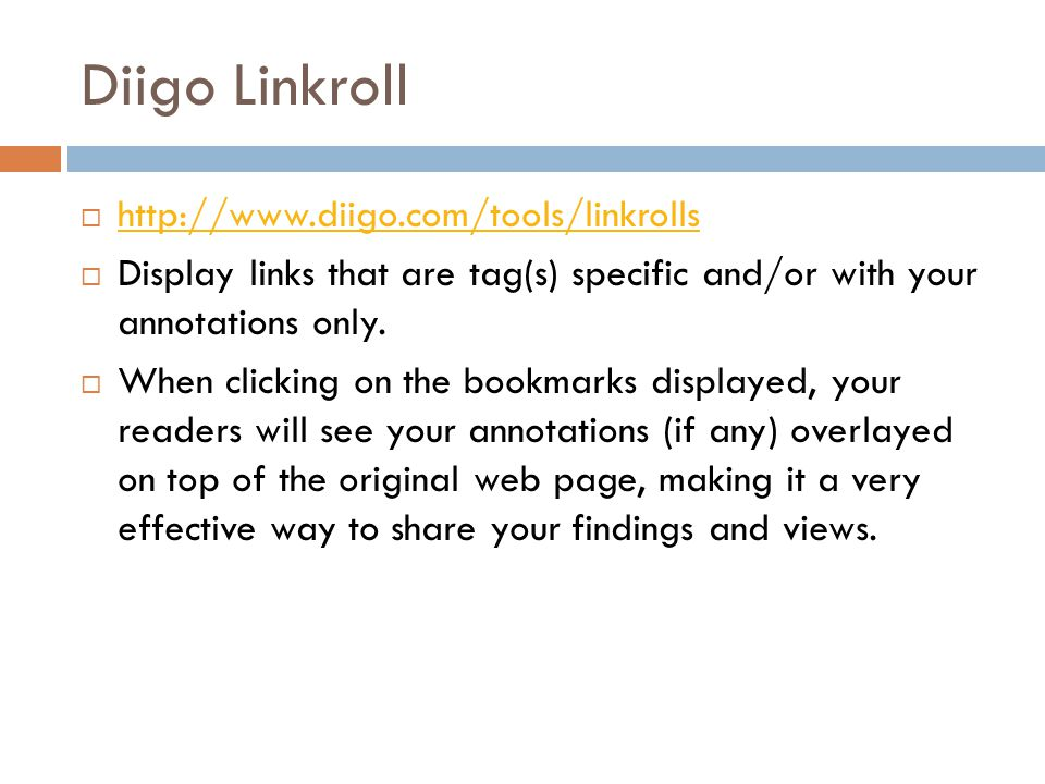 Diigo Linkroll  http://www.diigo.com/tools/linkrolls http://www.diigo.com/tools/linkrolls  Display links that are tag(s) specific and/or with your annotations only.