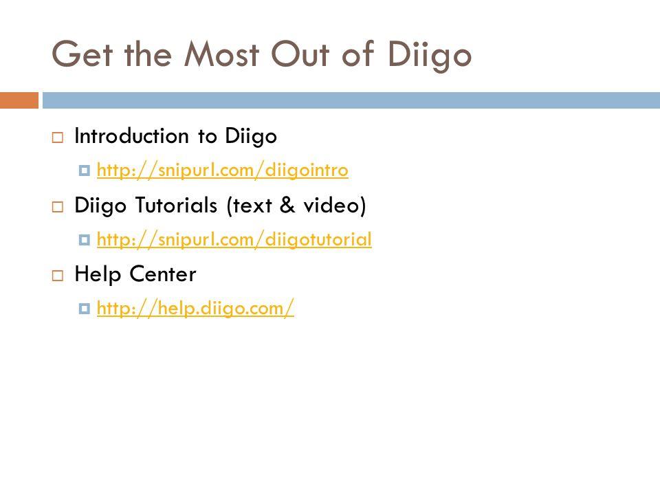 Get the Most Out of Diigo  Introduction to Diigo  http://snipurl.com/diigointro http://snipurl.com/diigointro  Diigo Tutorials (text & video)  http://snipurl.com/diigotutorial http://snipurl.com/diigotutorial  Help Center  http://help.diigo.com/ http://help.diigo.com/