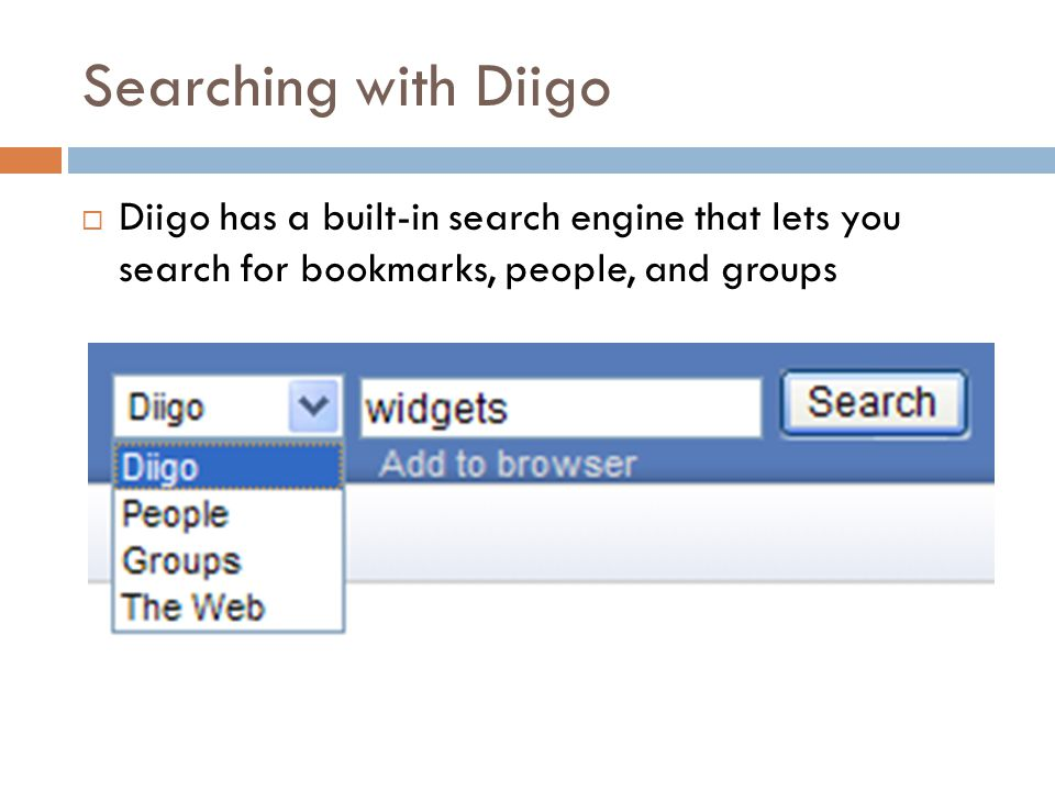 Searching with Diigo  Diigo has a built-in search engine that lets you search for bookmarks, people, and groups