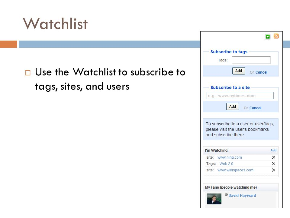 Watchlist  Use the Watchlist to subscribe to tags, sites, and users