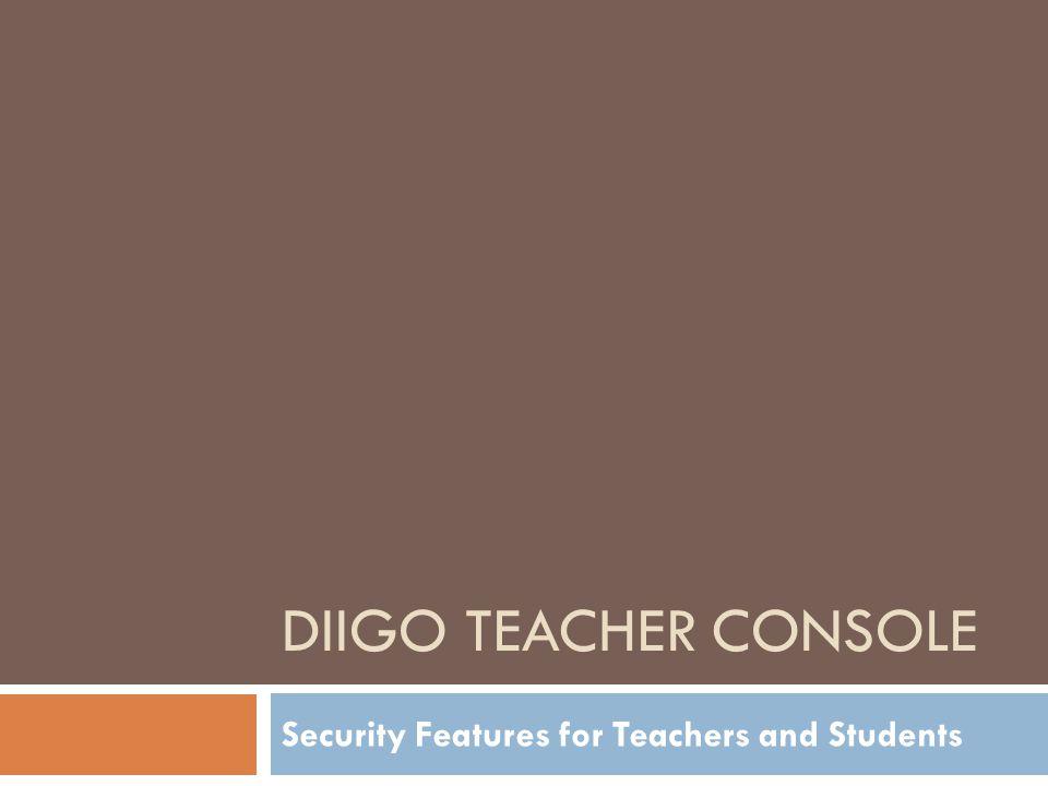 DIIGO TEACHER CONSOLE Security Features for Teachers and Students