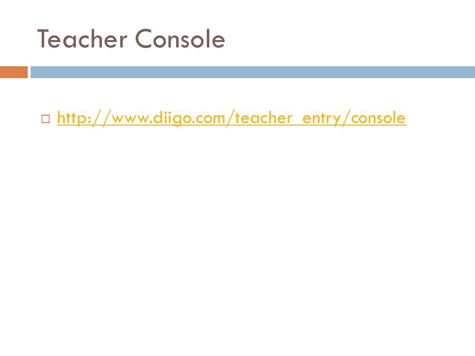 Teacher Console  http://www.diigo.com/teacher_entry/console http://www.diigo.com/teacher_entry/console