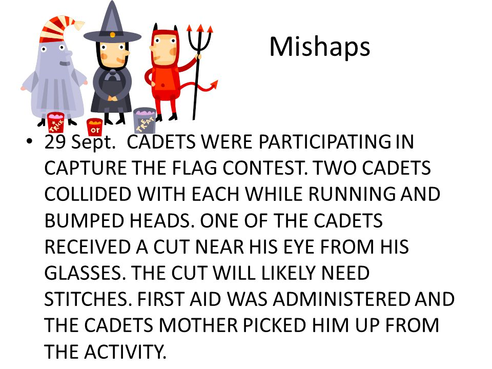 Mishaps 29 Sept. CADETS WERE PARTICIPATING IN CAPTURE THE FLAG CONTEST.