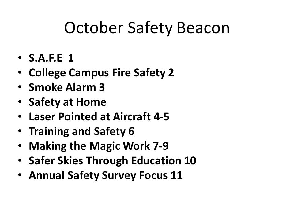 October Safety Beacon S.A.F.E 1 College Campus Fire Safety 2 Smoke Alarm 3 Safety at Home Laser Pointed at Aircraft 4-5 Training and Safety 6 Making the Magic Work 7-9 Safer Skies Through Education 10 Annual Safety Survey Focus 11
