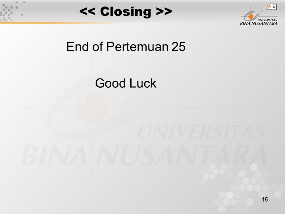 15 > End of Pertemuan 25 Good Luck