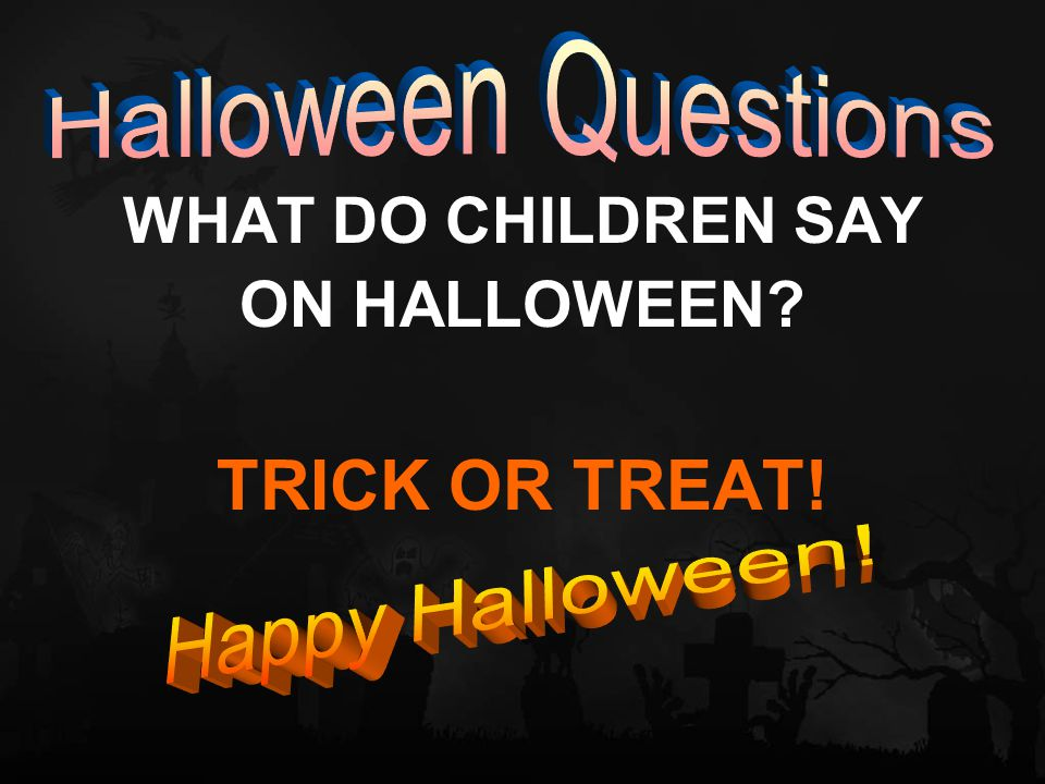 WHAT DO CHILDREN SAY ON HALLOWEEN TRICK OR TREAT!