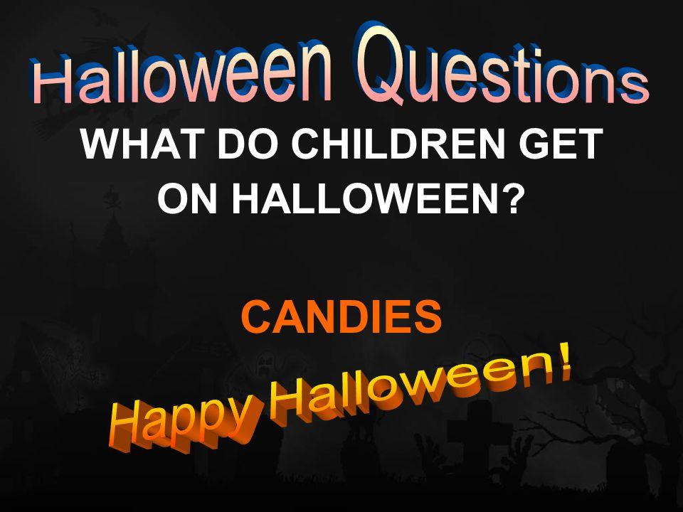 WHAT DO CHILDREN GET ON HALLOWEEN? CANDIES
