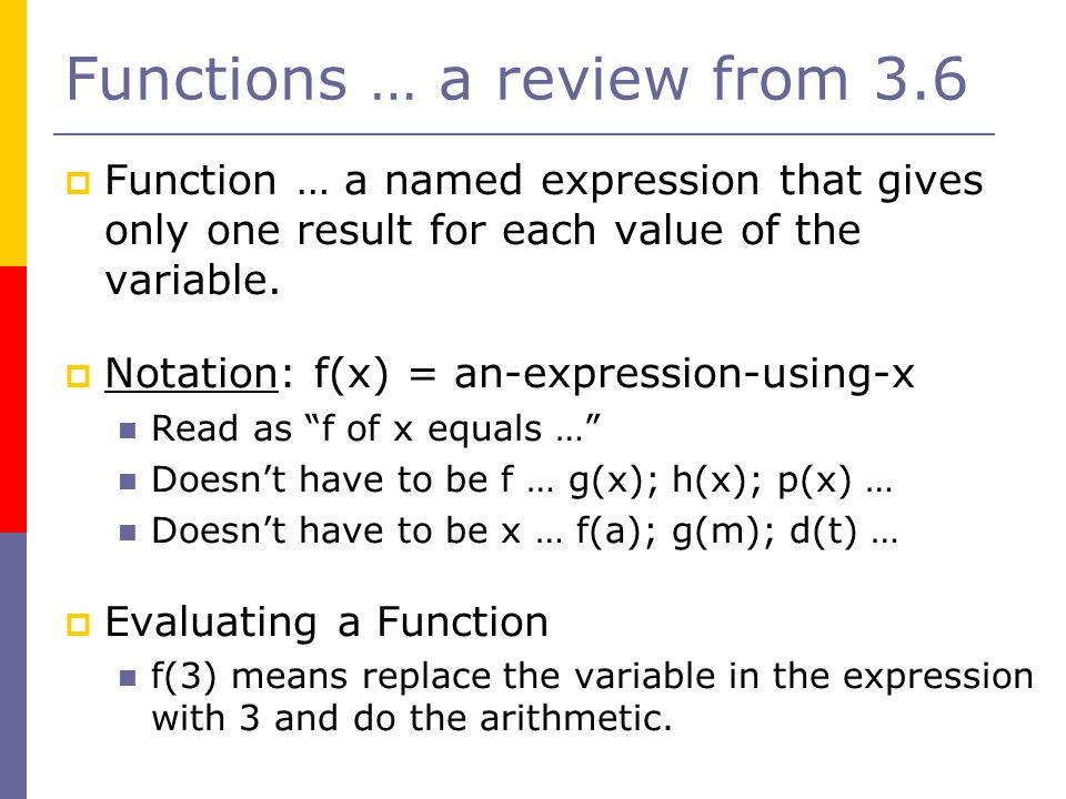 Functions … a review from 3.6  Function … a named expression that gives only one result for each value of the variable.