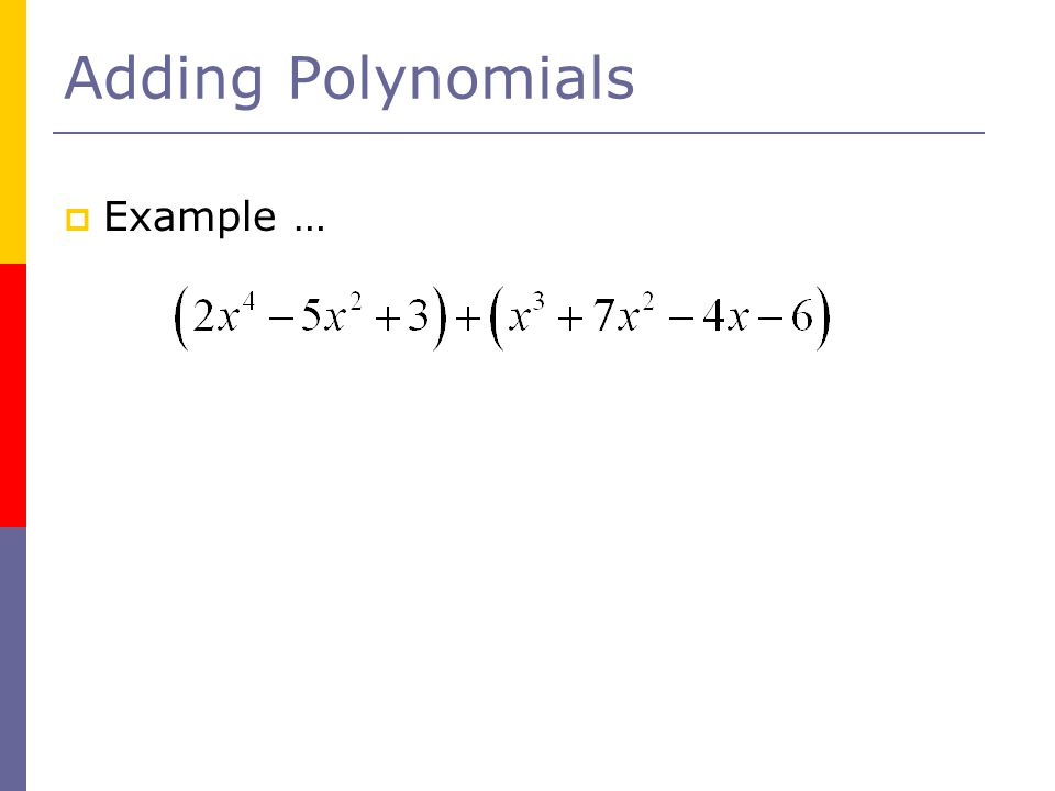 Adding Polynomials  Example …