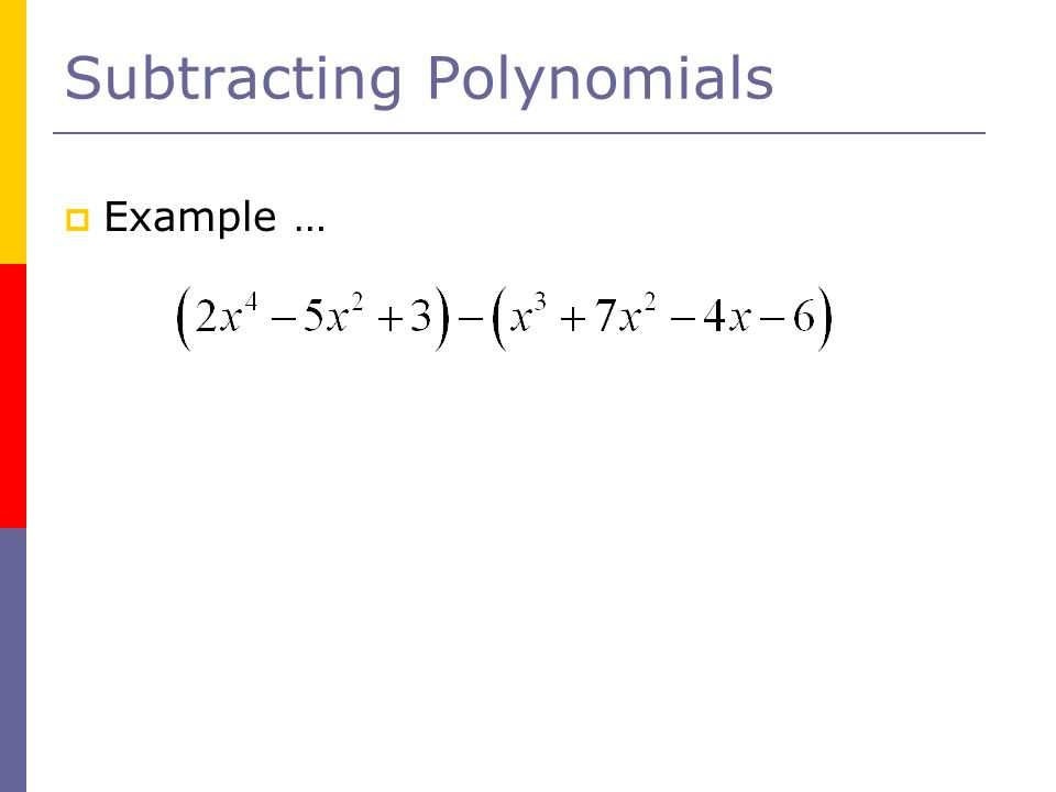 Subtracting Polynomials  Example …