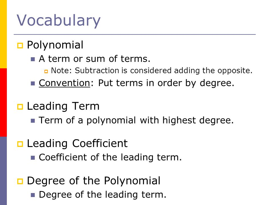 Vocabulary  Polynomial A term or sum of terms.